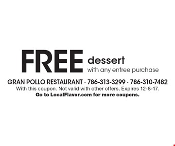 Free dessert with any entree purchase. With this coupon. Not valid with other offers. Expires 12-8-17. Go to LocalFlavor.com for more coupons.