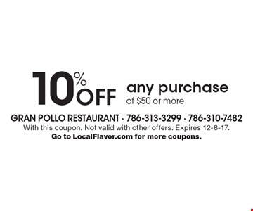 10% off any purchase of $50 or more. With this coupon. Not valid with other offers. Expires 12-8-17. Go to LocalFlavor.com for more coupons.