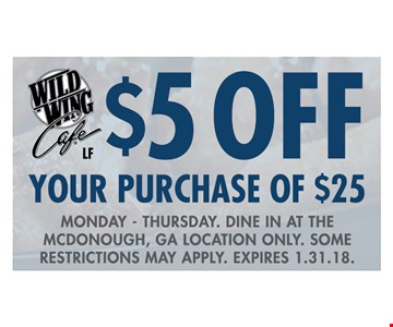 $5 off your purchase of $25. Monday-Thursday. Dine in at the McDonough, GA Location only. Some restrictions may apply. Expires 1.31.18.