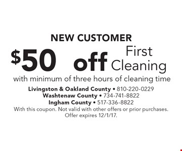 NEW CUSTOMER $50 off First Cleaning with minimum of three hours of cleaning time. With this coupon. Not valid with other offers or prior purchases. Offer expires 12/1/17.