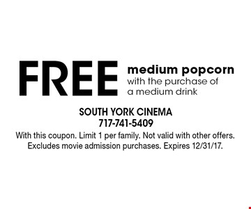 Free medium popcorn with the purchase of a medium drink. With this coupon. Limit 1 per family. Not valid with other offers. Excludes movie admission purchases. Expires 12/31/17.