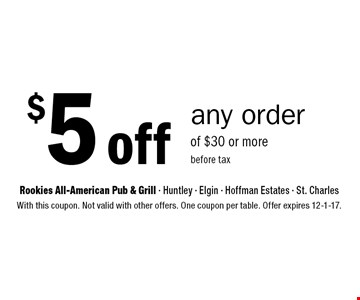 $5 off any order of $30 or more before tax. With this coupon. Not valid with other offers. One coupon per table. Offer expires 12-1-17.