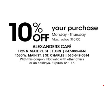 10% OFF your purchase. Monday - Thursday. Max. value $10.00. With this coupon. Not valid with other offers or on holidays. Expires 12-1-17.