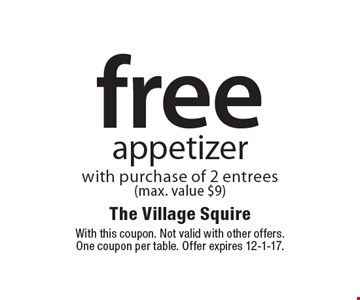 Free appetizer with purchase of 2 entrees (max. value $9). With this coupon. Not valid with other offers. One coupon per table. Offer expires 12-1-17.