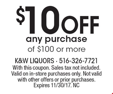 $10 Off any purchase of $100 or more. With this coupon. Sales tax not included. Valid on in-store purchases only. Not valid with other offers or prior purchases.Expires 11/30/17. NC