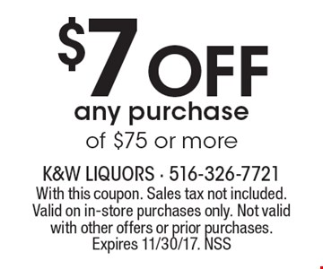 $7 Off any purchase of $75 or more. With this coupon. Sales tax not included. Valid on in-store purchases only. Not valid with other offers or prior purchases.Expires 11/30/17. NSS