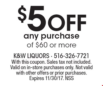 $5 Off any purchase of $60 or more. With this coupon. Sales tax not included. Valid on in-store purchases only. Not valid with other offers or prior purchases.Expires 11/30/17. NSS