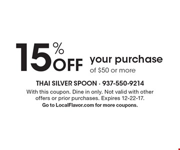 15% Off your purchase of $50 or more. With this coupon. Dine in only. Not valid with other offers or prior purchases. Expires 12-22-17. Go to LocalFlavor.com for more coupons.