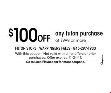 $100 Off any futon purchase of $999 or more. With this coupon. Not valid with other offers or prior purchases. Offer expires 11-24-17. Go to LocalFlavor.com for more coupons.