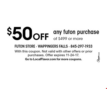 $50 Off any futon purchase of $499 or more. With this coupon. Not valid with other offers or prior purchases. Offer expires 11-24-17. Go to LocalFlavor.com for more coupons.