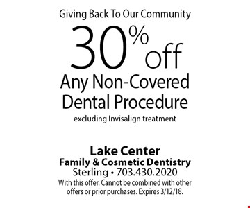 Giving Back To Our Community. 30% off Any Non-Covered Dental Procedure excluding Invisalign treatment. With this offer. Cannot be combined with other offers or prior purchases. Expires 3/12/18.