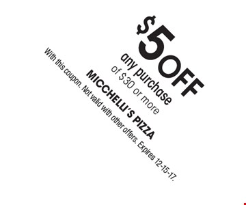 $5 off any purchase of $30 or more. With this coupon. Not valid with other offers. Expires 12-15-17.