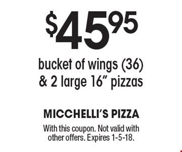 $45.95 bucket of wings (36) & 2 large 16