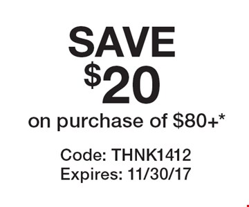 SAVE$20on purchase of $80+*. Code: THNK1412Expires: 11/30/17