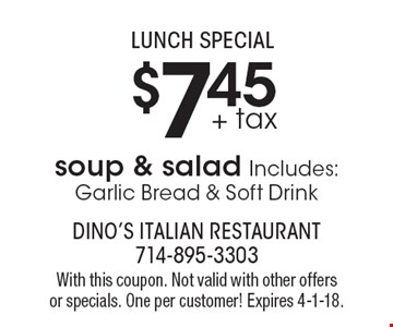 Lunch$7.45 + tax soup & salad Includes: Garlic Bread & Soft Drink. With this coupon. Not valid with other offers or specials. One per customer! Expires 4-1-18.