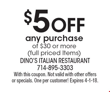 $5 OFF any purchase of $30 or more (full priced Items). With this coupon. Not valid with other offers or specials. One per customer! Expires 4-1-18.