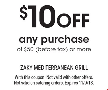 $10 off any purchase of $50 (before tax) or more. With this coupon. Not valid with other offers. Not valid on catering orders. Expires 11/9/18.
