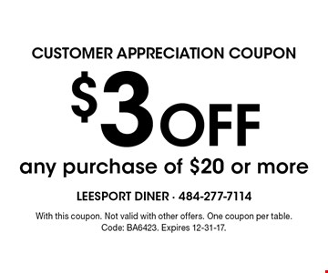 customer appreciation coupon $3 Off any purchase of $20 or more. With this coupon. Not valid with other offers. One coupon per table. Code: BA6423. Expires 12-31-17.