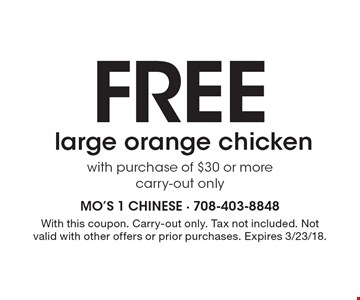 Free large orange chicken with purchase of $30 or more, carry-out only. With this coupon. Carry-out only. Tax not included. Not valid with other offers or prior purchases. Expires 3/23/18.