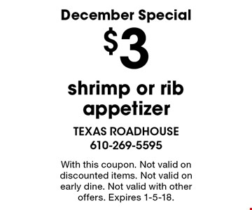 December Special $3 shrimp or rib appetizer. With this coupon. Not valid on discounted items. Not valid on early dine. Not valid with other offers. Expires 1-5-18.