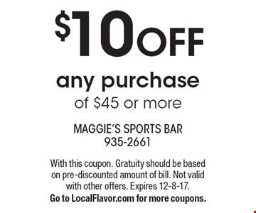 $10 off any purchase of $45 or more. With this coupon. Gratuity should be based on pre-discounted amount of bill. Not valid with other offers. Expires 12-8-17. Go to LocalFlavor.com for more coupons.