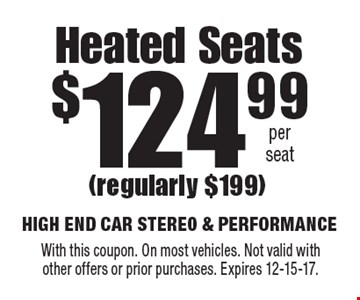 Heated Seats $124.99 per seat (regularly $199). With this coupon. On most vehicles. Not valid withother offers or prior purchases. Expires 12-15-17.