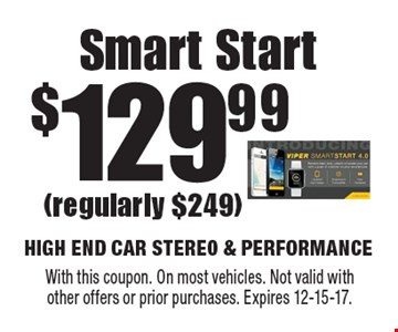 $129.99 Smart Start (regularly $249). With this coupon. On most vehicles. Not valid withother offers or prior purchases. Expires 12-15-17.