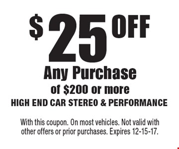 $25 OFF Any Purchase of $200 or more. With this coupon. On most vehicles. Not valid with other offers or prior purchases. Expires 12-15-17.