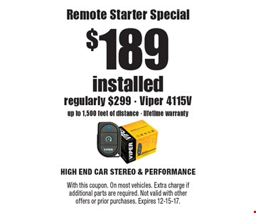 $189 installed Remote Starter Special regularly $299 - Viper 4115V up to 1,500 feet of distance - lifetime warranty. With this coupon. On most vehicles. Extra charge if additional parts are required. Not valid with otheroffers or prior purchases. Expires 12-15-17.