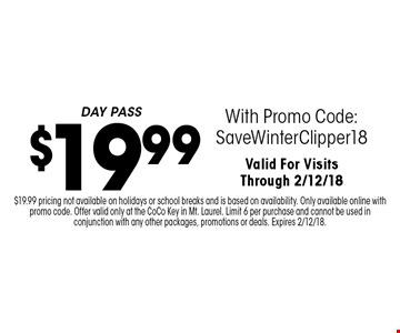 $19.99 DAY PASS With Promo Code: SaveWinterClipper18. Valid For Visits Through 2/12/18. $19.99 pricing not available on holidays or school breaks and is based on availability. Only available online with promo code. Offer valid only at the CoCo Key in Mt. Laurel. Limit 6 per purchase and cannot be used in conjunction with any other packages, promotions or deals. Expires 2/12/18.
