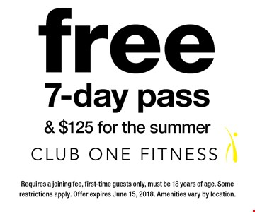 free 7-day pass & $125 for the summer. Requires a joining fee, first-time guests only, must be 18 years of age. Some restrictions apply. Offer expires June 15, 2018. Amenities vary by location.