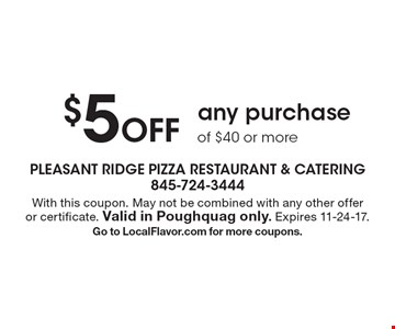 $5 Off any purchase of $40 or more. With this coupon. May not be combined with any other offer or certificate. Valid in Poughquag only. Expires 11-24-17. Go to LocalFlavor.com for more coupons.