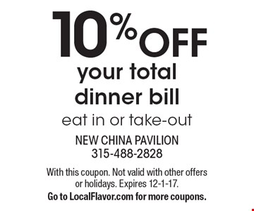 10% OFF your total dinner bill eat in or take-out. With this coupon. Not valid with other offers or holidays. Expires 12-1-17. Go to LocalFlavor.com for more coupons.