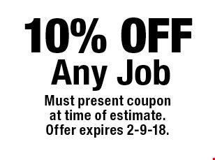 10% OFF Any Job. Must present couponat time of estimate.Offer expires 2-9-18.