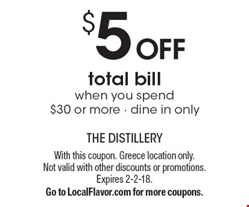 $5 OFF total bill when you spend $30 or more. Dine in only. With this coupon. Greece location only. Not valid with other discounts or promotions. Expires 2-2-18. Go to LocalFlavor.com for more coupons.