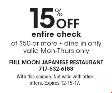 15% off entire check of $50 or more. Dine in only. Valid Mon-Thurs only. With this coupon. Not valid with other offers. Expires 12-15-17.