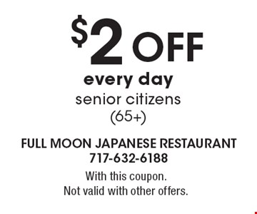 $2 off every day senior citizens (65+). With this coupon. Not valid with other offers.