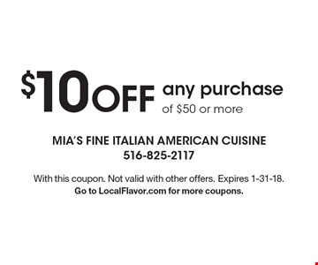 $10 OFF any purchase of $50 or more . With this coupon. Not valid with other offers. Expires 1-31-18. Go to LocalFlavor.com for more coupons.