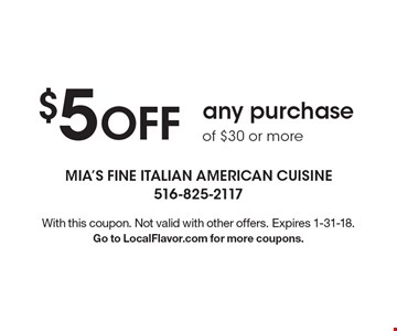 $5 OFF any purchase of $30 or more . With this coupon. Not valid with other offers. Expires 1-31-18. Go to LocalFlavor.com for more coupons.