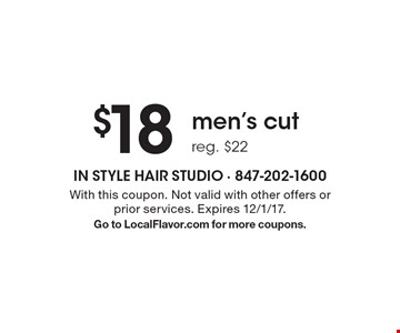 $18 men's cut, reg. $22. With this coupon. Not valid with other offers or prior services. Expires 12/1/17. Go to LocalFlavor.com for more coupons.