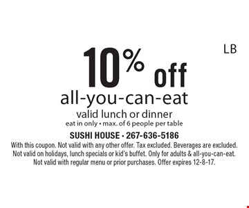 10% off all-you-can-eat. valid lunch or dinner eat in only - max. of 6 people per table. With this coupon. Not valid with any other offer. Tax excluded. Beverages are excluded. Not valid on holidays, lunch specials or kid's buffet. Only for adults & all-you-can-eat. Not valid with regular menu or prior purchases. Offer expires 12-8-17.LB
