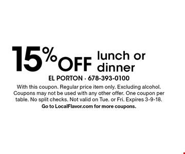 15% Off lunch or dinner. With this coupon. Regular price item only. Excluding alcohol. Coupons may not be used with any other offer. One coupon per table. No split checks. Not valid on Tue. or Fri. Expires 3-9-18. Go to LocalFlavor.com for more coupons.