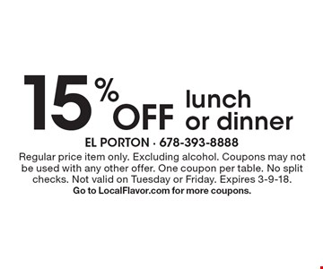15% off lunch or dinner. Regular price item only. Excluding alcohol. Coupons may not be used with any other offer. One coupon per table. No split checks. Not valid on Tuesday or Friday. Expires 3-9-18. Go to LocalFlavor.com for more coupons.
