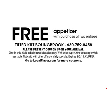 Free appetizer with purchase of two entrees. Please present coupon upon your arrival. Dine in only. Valid at Bolingbrook location only. With this coupon. One coupon per visit, per table. Not valid with other offers or daily specials. Expires 2/2/18. CLIPPER Go to LocalFlavor.com for more coupons.