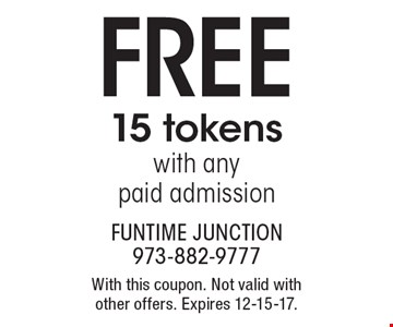 FREE 15 tokens with any paid admission. With this coupon. Not valid with other offers. Expires 12-15-17.