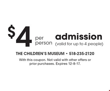 $4 per person admission (valid for up to 4 people). With this coupon. Not valid with other offers or prior purchases. Expires 12-8-17.
