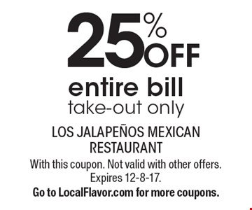 25% OFF entire bill take-out only. With this coupon. Not valid with other offers. Expires 12-8-17.Go to LocalFlavor.com for more coupons.
