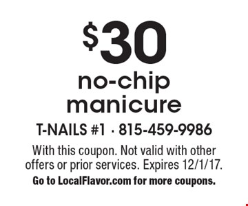 $30 no-chip manicure. With this coupon. Not valid with other offers or prior services. Expires 12/1/17.Go to LocalFlavor.com for more coupons.