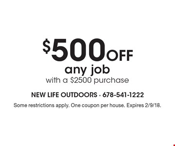 $500 Off any job with a $2500 purchase. Some restrictions apply. One coupon per house. Expires 2/9/18.