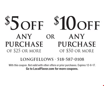 $10 OFF any purchase of $50 or more. $5 OFF any purchase of $25 or more. With this coupon. Not valid with other offers or prior purchases. Expires 12-8-17. Go to LocalFlavor.com for more coupons.